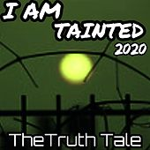 I Am Tainted 2020 by The Truth Tale