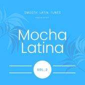 Mocha Latina (Smooth Latin Tunes), Vol. 2 by Various Artists