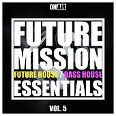 Future Mission, Vol. 5 (Future House & Bass House Essentials) de Various Artists