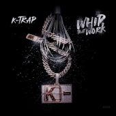 Whip That Work de K-Trap