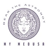 My Medusa by Bear the Astronot