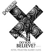 Do You Believe Remixed von X-Dream