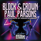 For the Love of House (Club Mix) by Block and Crown