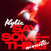Say Something (Acoustic) by Kylie Minogue
