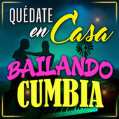 Quédate En Casa, Bailando Cumbia by Various Artists