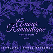 Amour Romantique (Beautiful Lounge Anthems), Vol. 3 by Various Artists