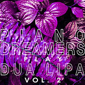Piano Dreamers Play Dua Lipa, Vol. 2 (Instrumental) by Piano Dreamers