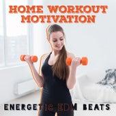 Home Workout Motivation: Energetic EDM Beats de Various Artists