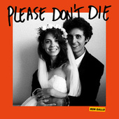 PLEASE DON'T DIE by Ron Gallo