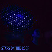 Stars On The Roof by Lil Mazey