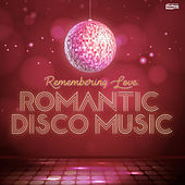 Remembering Love: Romantic Disco Music von Vários Artistas