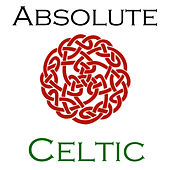 Absolute Celtic by Various Artists
