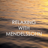 Relaxing with Mendelssohn by Felix Mendelssohn