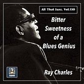 Bitter Sweetness of a  Blues Genius (The 2020 Remasters) by Ray Charles