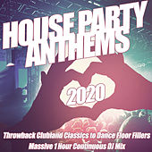House Party Anthems 2020 - Throwback Clubland Classics to Dance Floor Fillers by Various Artists