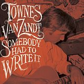 Somebody Had To Write It by Townes Van Zandt