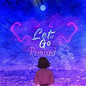 Let It Go Remixed (Remix) by Kasey Yale