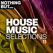 Nothing But... House Music Selections, Vol. 11 by Various Artists