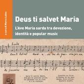 Deus ti salvet Maria. L'Ave Maria sarda tra devozione, identità e popular music (A cura di Marco Lutzu) di Various Artists