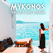 Mykonos Chillout Cafe Lounge (Beach Paradise Del Mar) by Various Artists