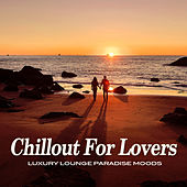 Chillout For Lovers (Luxury Lounge Paradise Moods) by Various Artists