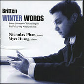 Britten: Winter Words, Seven Sonnets Of Michelangelo, Six Folk Song Arrangements by Nicholas Phan