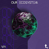 OUR ECOSYSTEM by Various Artists