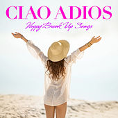 Ciao Adios - Happy Break Up Songs by Starpenny Band