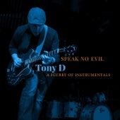 Speak No Evil - A Flurry of Instrumentals de Tony D.