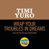 Wrap Your Troubles In Dreams (Live On The Ed Sullivan Show, February 18, 1962) by Timi Yuro