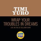 Wrap Your Troubles In Dreams (Live On The Ed Sullivan Show, February 18, 1962) de Timi Yuro