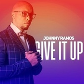 Give It Up by Johnny Ramos
