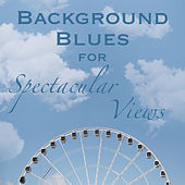 Background Blues for Spectacular Views von Various Artists