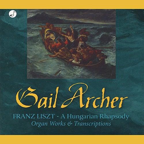 Liszt: A Hungarian Rhapsody (Organ Works and Transcriptions) by Gail Archer
