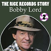 The Rice Records Story: Bobby Lord Vol. 2 by Bobby Lord