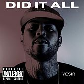 Did It All by Yesir
