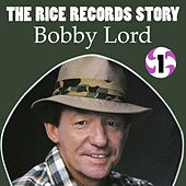 The Rice Records Story: Bobby Lord Vol. 1 de Bobby Lord