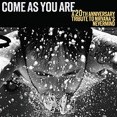 Come As You Are: A 20th Anniversary Tribute To Nirvana's 'Nevermind' by Various Artists