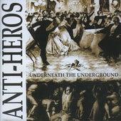 Underneath the Underground von Anti-Heros