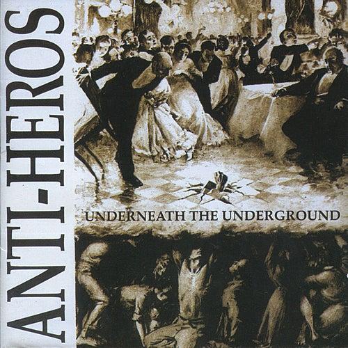 Underneath the Underground by Anti-Heros