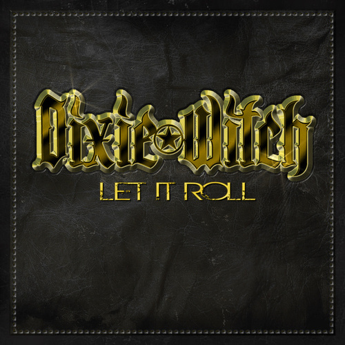 Let It Roll by Dixie Witch