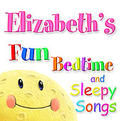 Fun Bedtime And Sleepy Songs For Elizabeth by Various Artists