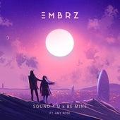 Sound 4 U X Be Mine (feat. Amy Rose) von EMBRZ
