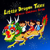 Little Dragon Tales: Chinese Children's Songs de The Shanghai Restoration Project