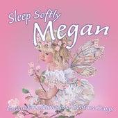 Sleep Softly Megan - Lullabies and Sleepy Songs by Various Artists