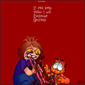 If Y'all Keep Talkin I Will Euthanize Garfield by Yung Tiddii