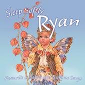 Sleep Softly Ryan - Lullabies and Sleepy Songs by Various Artists