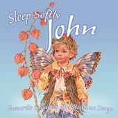 Sleep Softly John - Lullabies and Sleepy Songs by Various Artists