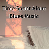 Time Spent Alone Blues Music by Various Artists