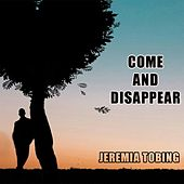 Come and Disappear by Jeremia Tobing